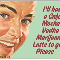 I'll Have A Cafe Mocha Vodka Marijuana Latte To Go, Please Magnet