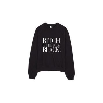 Bitch is the New Black Crew Neck Sweater Made in LA