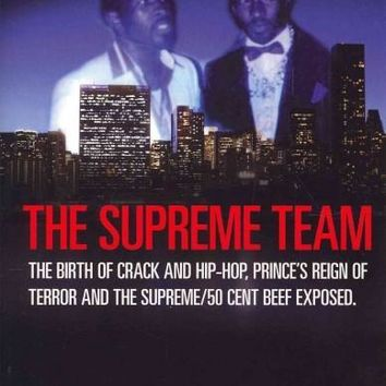 The Supreme Team: The Birth of Crack and Hip-Hop, Prince's Reign of Terror and the Supreme/ 50 Cent Beef Exposed (Street Legends)