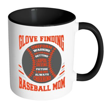 Glove Finding Uniform Washing Gatorade Getting Carpool Driving Picture Taking Always Cheering Funny Unique Cool Awesome Baseball Mom 11oz Accent Coffee Mug(7 Colors)