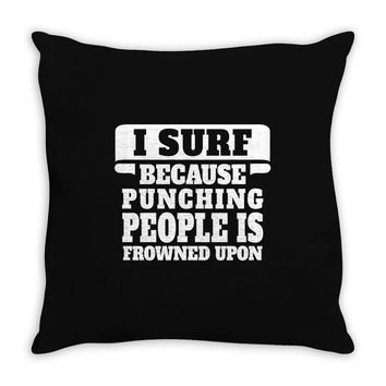 I Surf Because Punching People Is Frowned Upon Throw Pillow