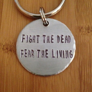 Fight The Dead, Fear The Living - Walking Dead - Keychain - Hand Stamped - Gift - Zombie Fan