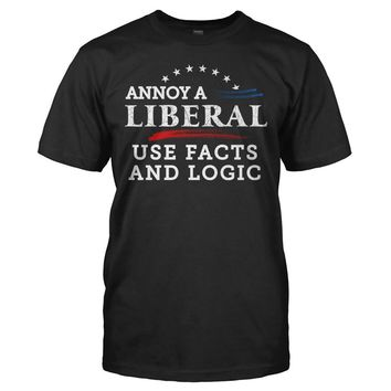 Annoy a Liberal. Use Facts and Logic - T Shirt