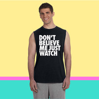 Don't Believe Me Just Watch Design Sleeveless T-shirt