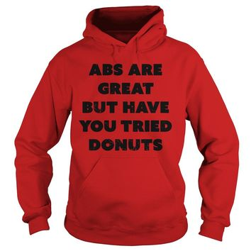ABS are great but have you tried donuts shirt Hoodie