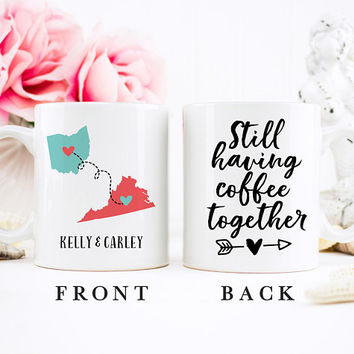 Coffee Mug | Still Having Coffee Together | Long Distance Friendship Mug | State To State | Best Friends Mug | Bestie Mug | Going Away Gift