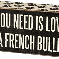 Primitives By Kathy Box Sign - All You Need Is Love and a French Bulldog