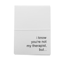 i know youre not my therapist note cards