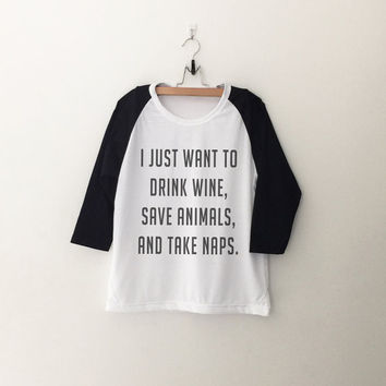 I just want to drink wine save animals and take naps T-Shirt womens girls teens unisex grunge tumblr instagram blogger hipster gifts merch