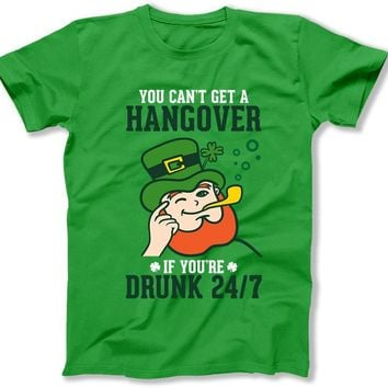 You Can't Get a Hangover If You're Drunk 24/7- T Shirt  - BER-68