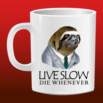 Sloth Live Slow Die Whenever for Mug Design