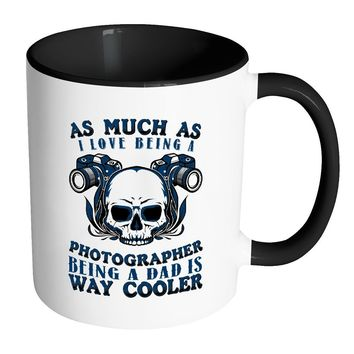 Funny Photography Mug Being A Dad Is Way Cooler White 11oz Accent Coffee Mugs
