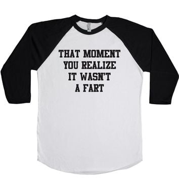 That Moment You Realize It Wasn't A Fart  Unisex Baseball Tee
