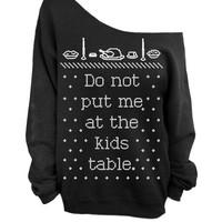 Ugly Christmas and Thanksgiving Sweater - Black Slouchy Oversized CREW - Do not put me at the kids table.