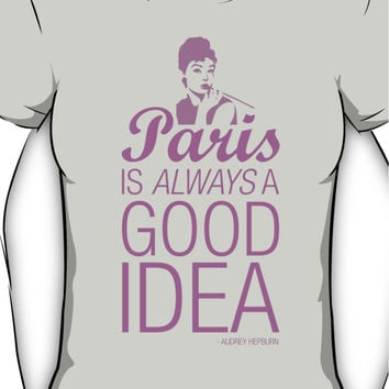 Paris is always a good idea - Audrey Hepburn Women's T-Shirt