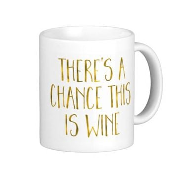Gold Foil Texture There's A Chance This is Wine Classic White Coffee Mug