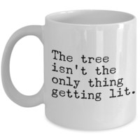 The Tree Isn't the Only Thing Getting Lit Funny Christmas Mug Ceramic Coffee Cup