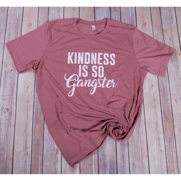 Kindness is Gangster T-Shirt-- Mauve