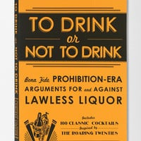 To Drink or Not to Drink: Bona Fide Prohibition-Era Arguments For And Against Lawless Liquor By Adams Media - Urban Outfitters