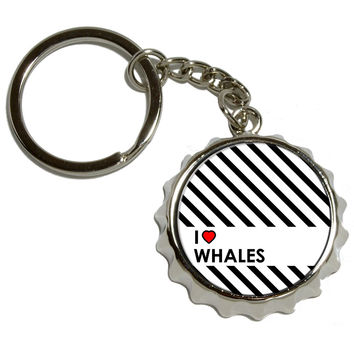 I Love Heart Whales Pop Cap Bottle Opener Keychain