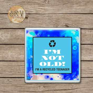 Funny Quote Drink Coasters, I'm Not Old I'm a Recycled Teenager Ceramic Coaster Gift, Gag Gift, Over The Hill Gift, Hot and Cold Drinks