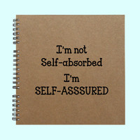 I'm not Self-absorded I'm SELF-ASSURED - Book, Large Journal, Personalized Book, Personalized Journal, , Sketchbook, Scrapbook, Smashbook