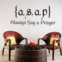 ASAP Wall Decal Always Say a Prayer Quote Decal Home Vinyl Stickers Bedroom Decor T153