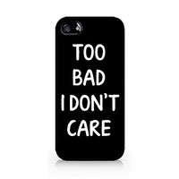 Too Bad I Don't Care - iPhone 5/5S Black Case (C) Andre Gift Shop