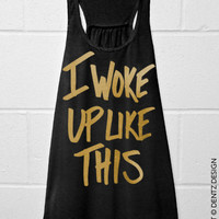 I Woke Up Like This - Flowy Tank Top - Black with Gold