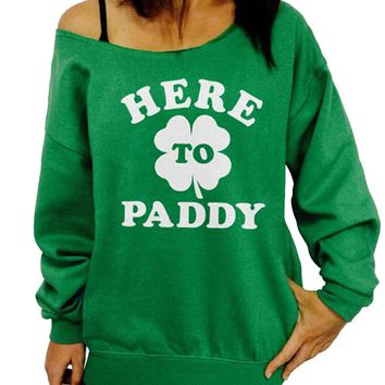Here to Paddy, St Patricks Day, Slouchy Sweatshirt, Funny, Womens St Pattys Shirt, Plus Size, Green Sweatshirt, Off the Shoulder, Clover