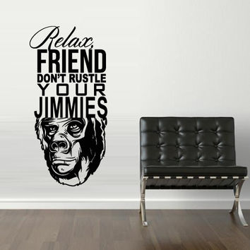 Interior Wall Decal Vinyl Sticker Art Decor relax friend your jimmies monkey gorilla graffiti inscription phrase quote bedroom mural (i129)