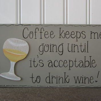 "Ready to Ship Hand Painted Wooden Gray Funny Wine Sign, ""Coffee keeps me going until it's acceptable to drink wine."""