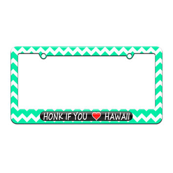 Honk if You Love Hawaii - License Plate Tag Frame - Teal Chevrons Design