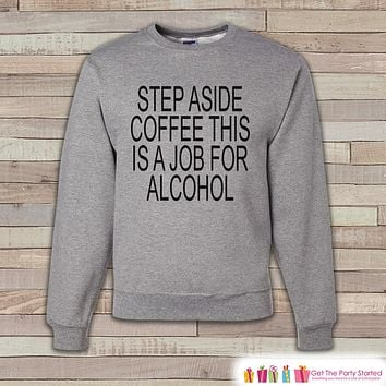 Alcohol Shirts - Drinking Sweatshirt - This Is a Job For Alcohol - Funny Sweatshirt - Crewneck Sweatshirt - Men's Grey Drinking Sweatshirt