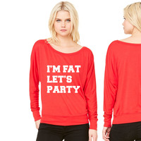 I'm Fat Let's Party Funny Design women's long sleeve tee