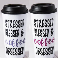 """Stressed, Blessed, And Coffee Obsessed"" Tumbler Travel Mug"