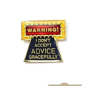 I Don't Accept Advice Gracefully Vintage Pin