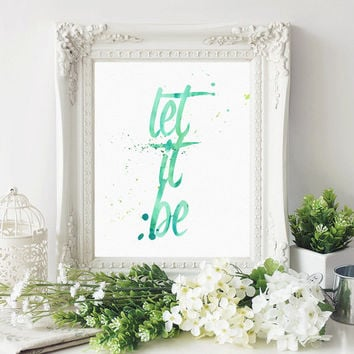 Let It Be Art Print - Watercolor Typography Handlettered Artwork - Gifts under 20 - Gift for sister, friend - Inspiring Beatles Lyrics