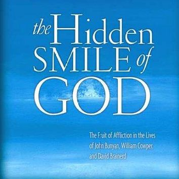 The Hidden Smile of God: The Fruit of Affliction in the Lives of John Bunyan, William Cowper, and David Brainerd (The Swans Are Not Silent, Book Two)