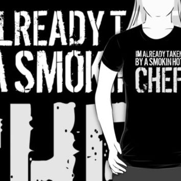 Funny 'I'm Already Taken By a Smokin' Hot Chef' T-Shirt and Accessories