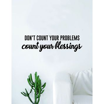 Don't Count Problems Count Your Blessings Quote Decal Sticker Wall Vinyl Bedroom Living Room Decor Art Inspirational Motivational