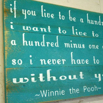 Winnie The Pooh Quote If I Live To Be A Hundred Rustic Pallet Sign Shabby Chic Distressed Wood Sign Nursery Sign Turquoise Sign
