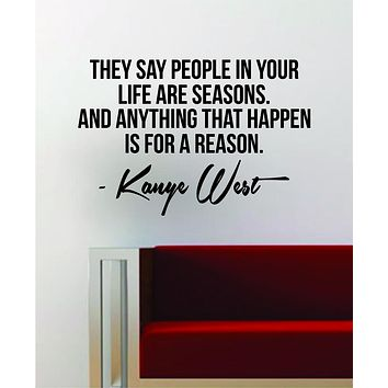 Kanye West People in Your Life are Seasons Quote Decal Sticker Wall Vinyl Art Music Ly