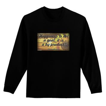 Happiness Is Not A Goal Adult Long Sleeve Dark T-Shirt by TooLoud