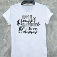 Mermaid shirt tumblr quote t shirts with sayings Tumblr Clothing women shirt girl t shirt design Vintage Style