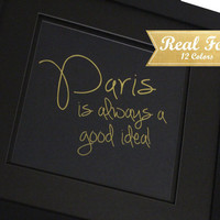 "Real Gold Foil Print With Frame (Optional) ""Paris Is Always A Good Idea"" Eiffel Tower Decor,Gallery Wall, Wedding Present, Housewarming Gift"
