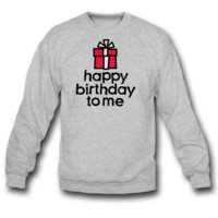 Happy birthday to me sweatshirt