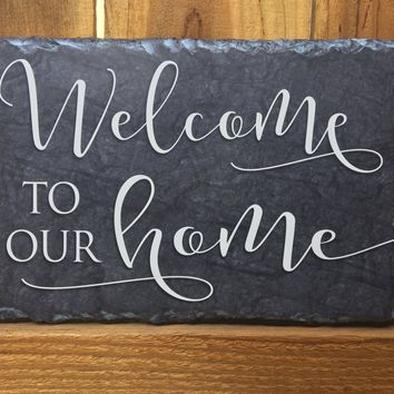 Handmade and Customizable Slate Home Sign - Welcome To Our Home Plaque