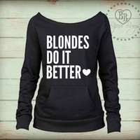BLONDES Do It Better - Sweatshirt Design on Wide Neck, Slouchy, Off-Shoulder Fleece Sweatshirt. Sizes S-XL