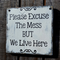 """Wood Sign, Word Art, Quote Sign, Hanging Sign, Handpainted, Distressed """"Please Excuse The Mess BUT We LIve Here"""""""